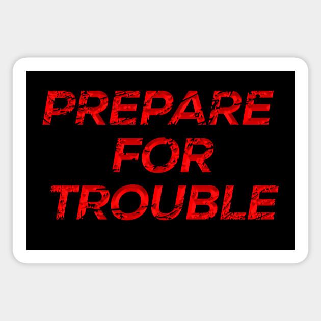 Prepare for Trouble.jpg